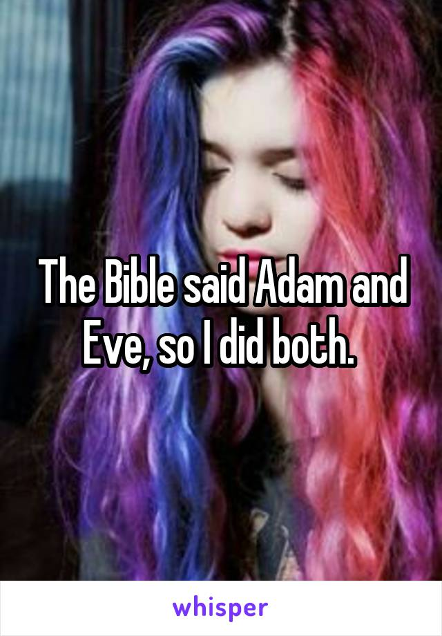 The Bible said Adam and Eve, so I did both.