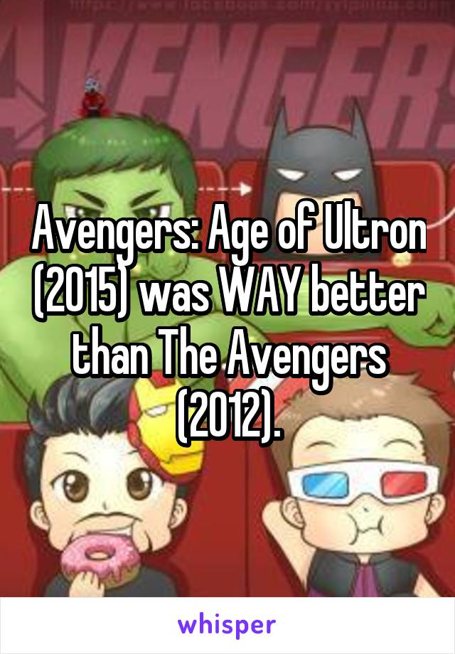 Avengers: Age of Ultron (2015) was WAY better than The Avengers (2012).