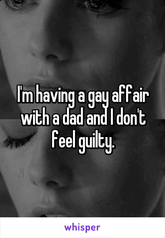I'm having a gay affair with a dad and I don't feel guilty.