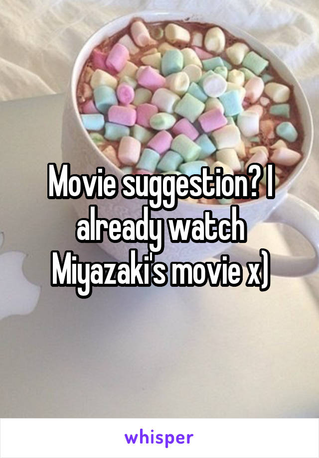 Movie suggestion? I already watch Miyazaki's movie x)