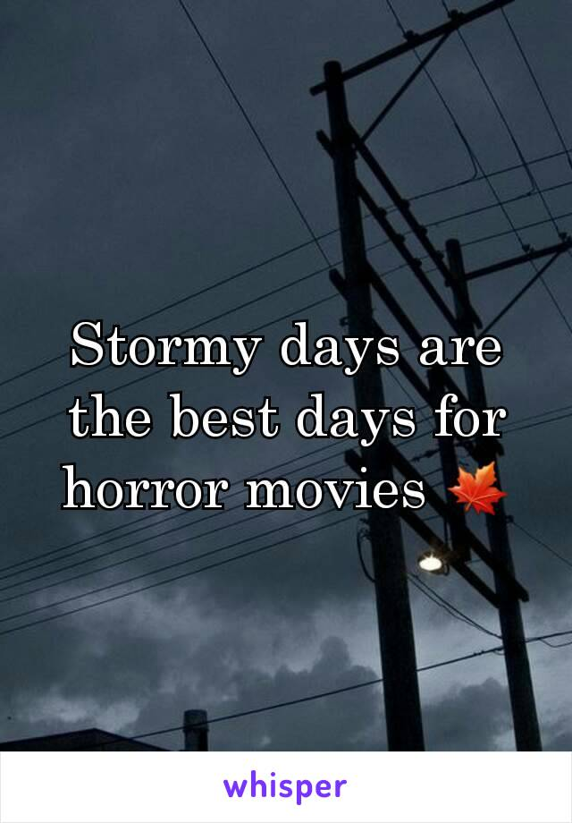 Stormy days are the best days for horror movies 🍁