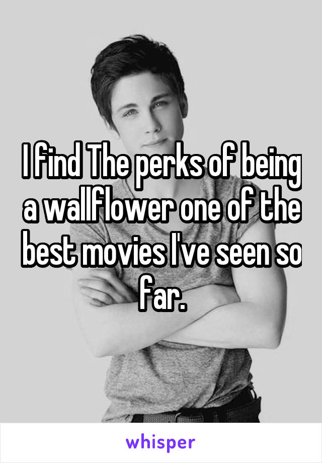 I find The perks of being a wallflower one of the best movies I've seen so far.