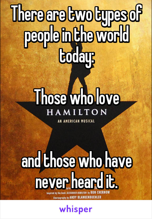 There are two types of people in the world today:  Those who love   and those who have never heard it.