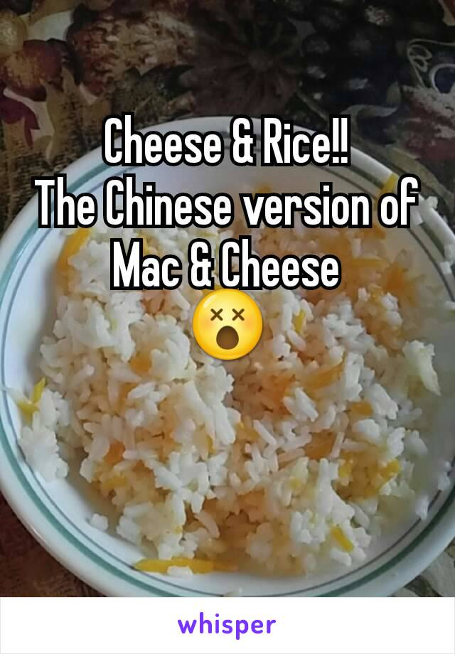 Cheese & Rice!!            The Chinese version of Mac & Cheese 😵