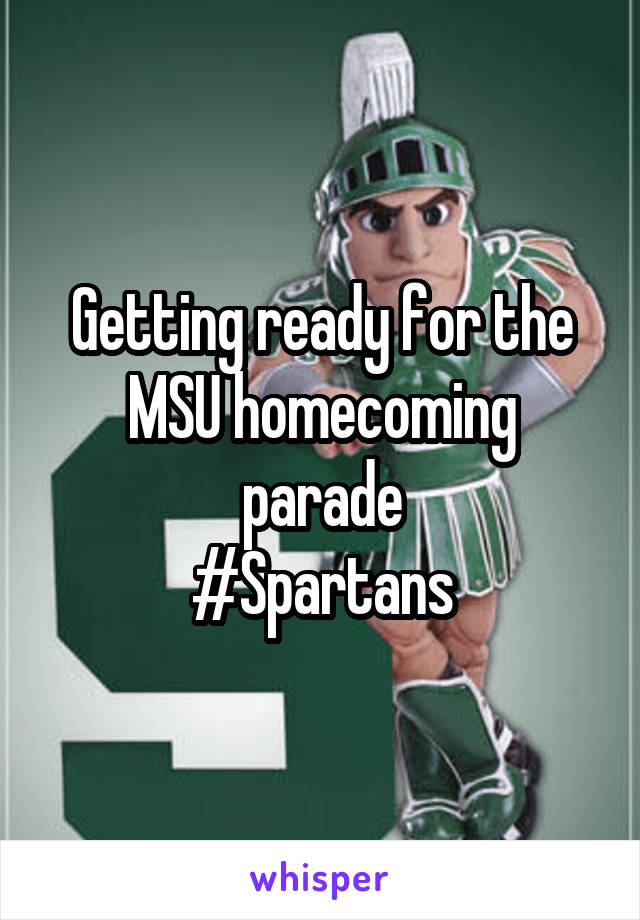 Getting ready for the MSU homecoming parade #Spartans