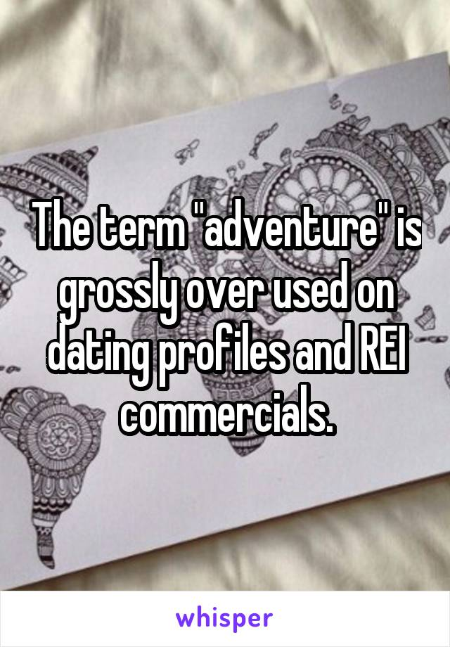 """The term """"adventure"""" is grossly over used on dating profiles and REI commercials."""