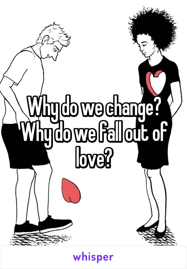 Why do we change? Why do we fall out of love?