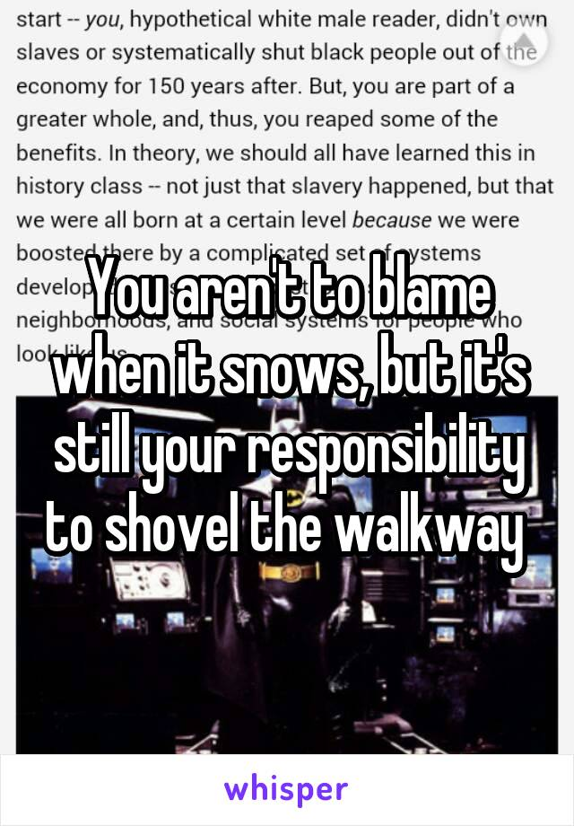 You aren't to blame when it snows, but it's still your responsibility to shovel the walkway