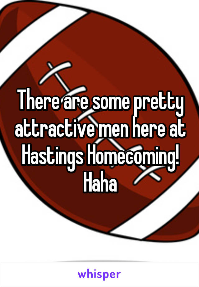 There are some pretty attractive men here at Hastings Homecoming! Haha