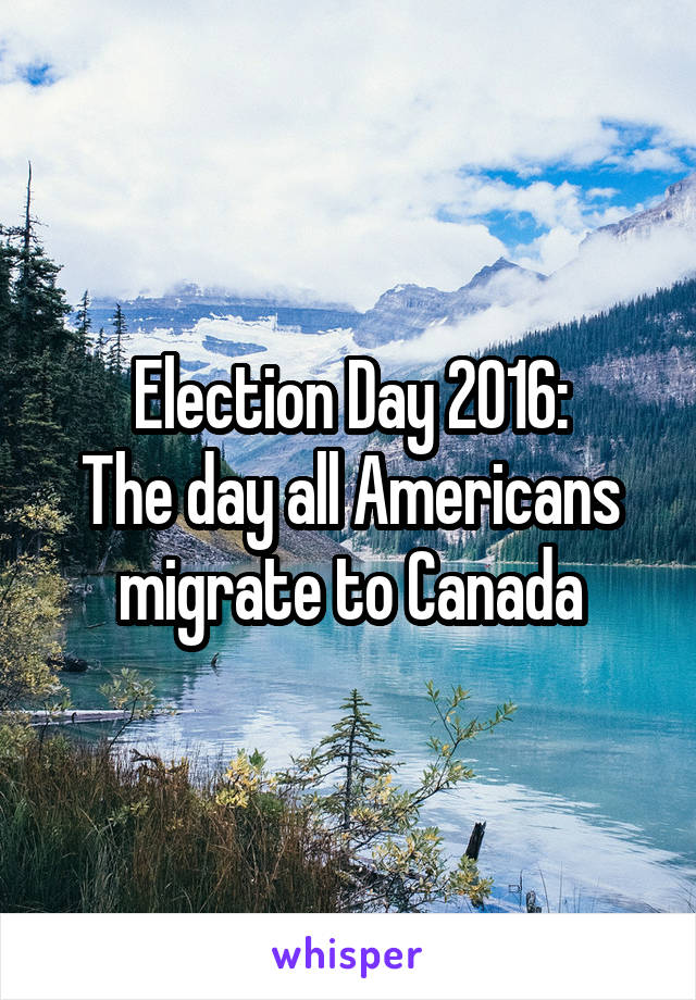 Election Day 2016: The day all Americans migrate to Canada