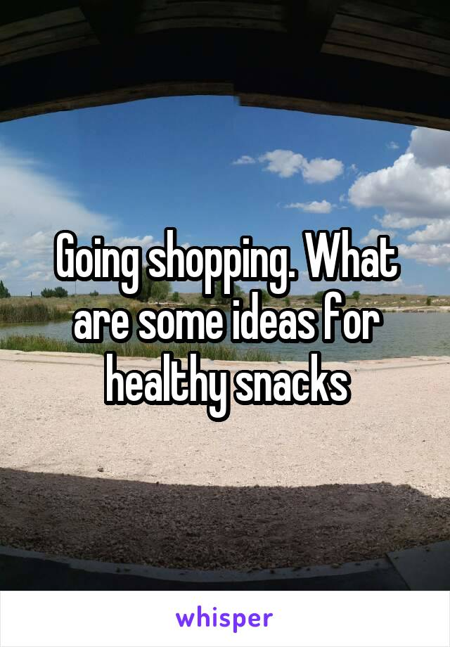 Going shopping. What are some ideas for healthy snacks