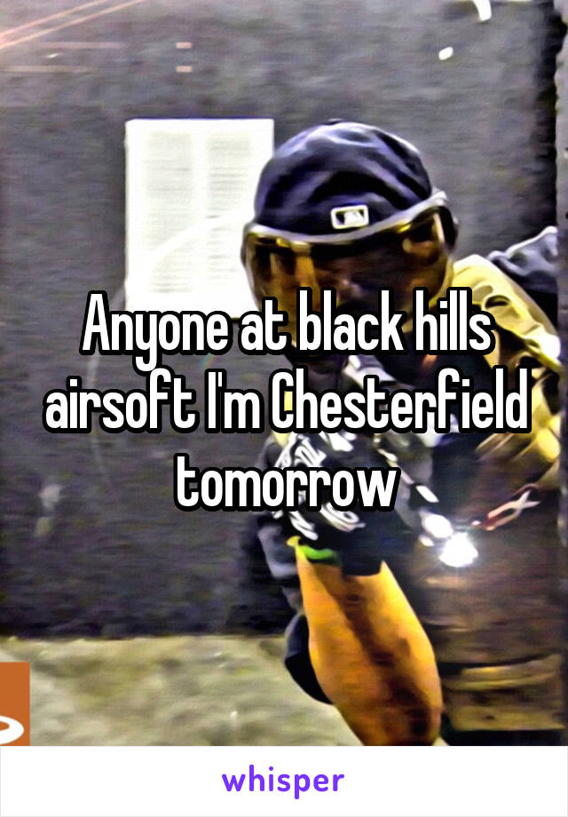 Anyone at black hills airsoft I'm Chesterfield tomorrow