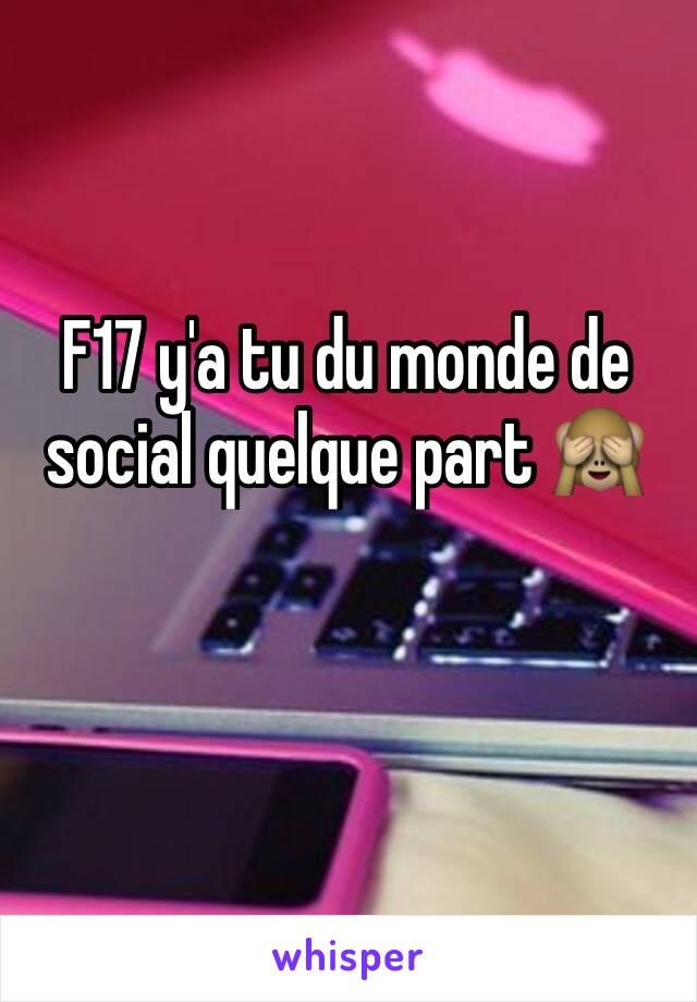 F17 y'a tu du monde de social quelque part 🙈