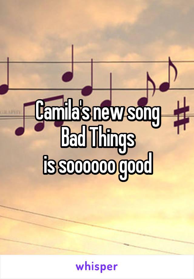 Camila's new song Bad Things is soooooo good