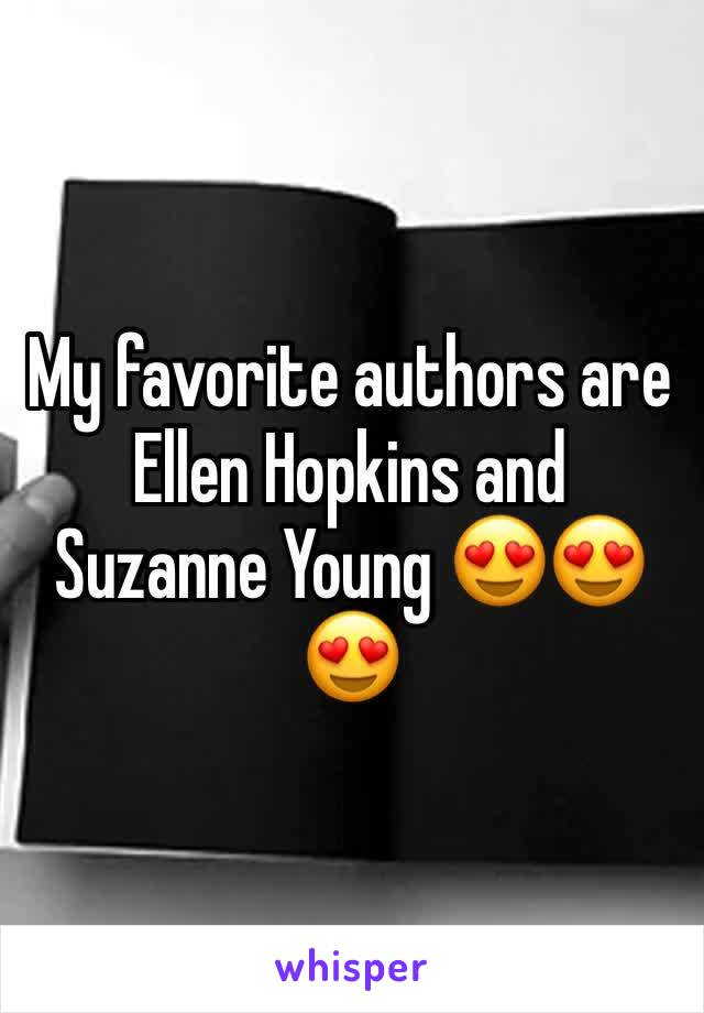 My favorite authors are Ellen Hopkins and Suzanne Young 😍😍😍