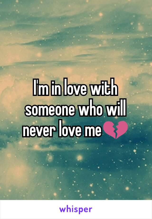 I'm in love with someone who will never love me💔