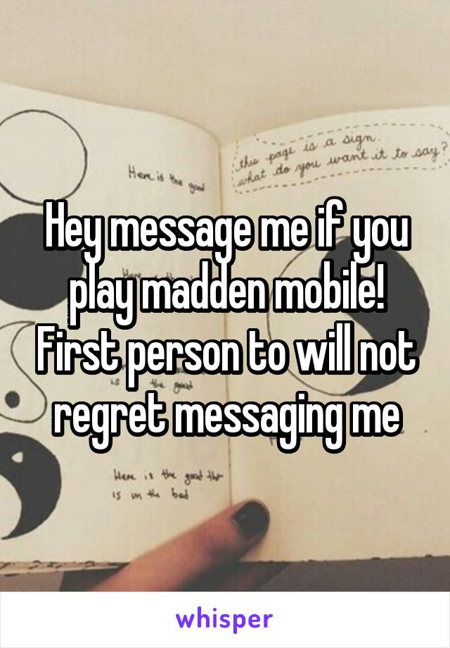 Hey message me if you play madden mobile! First person to will not regret messaging me