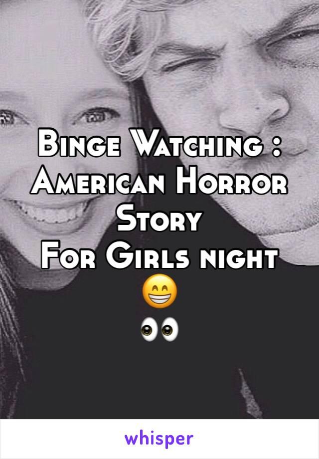 Binge Watching : American Horror Story For Girls night  😁 👀