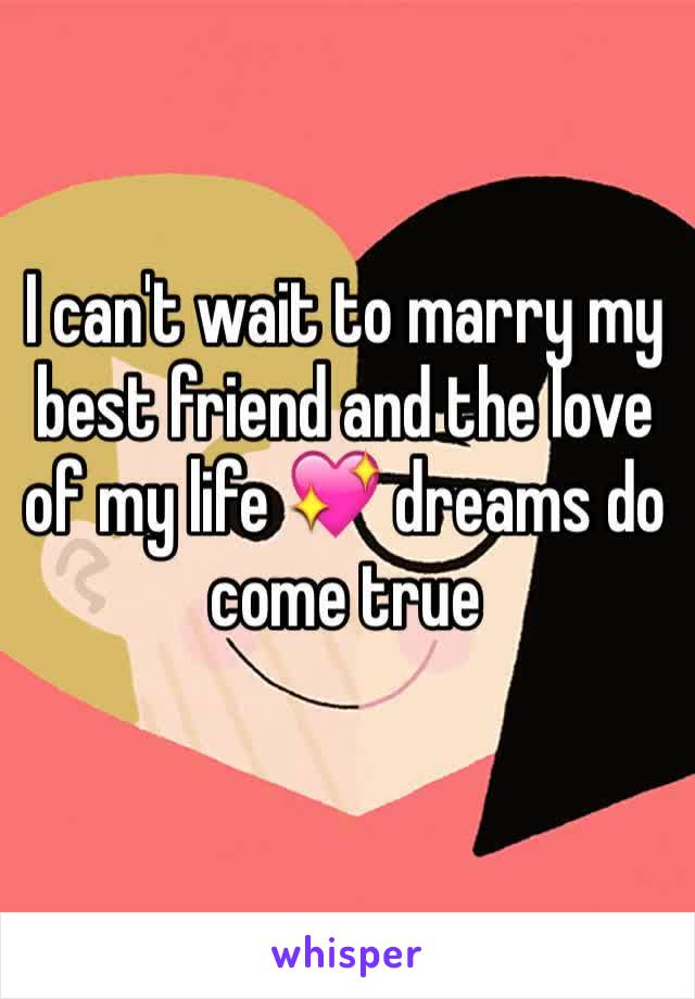 I can't wait to marry my best friend and the love of my life 💖 dreams do come true