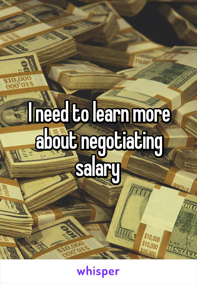 I need to learn more about negotiating salary