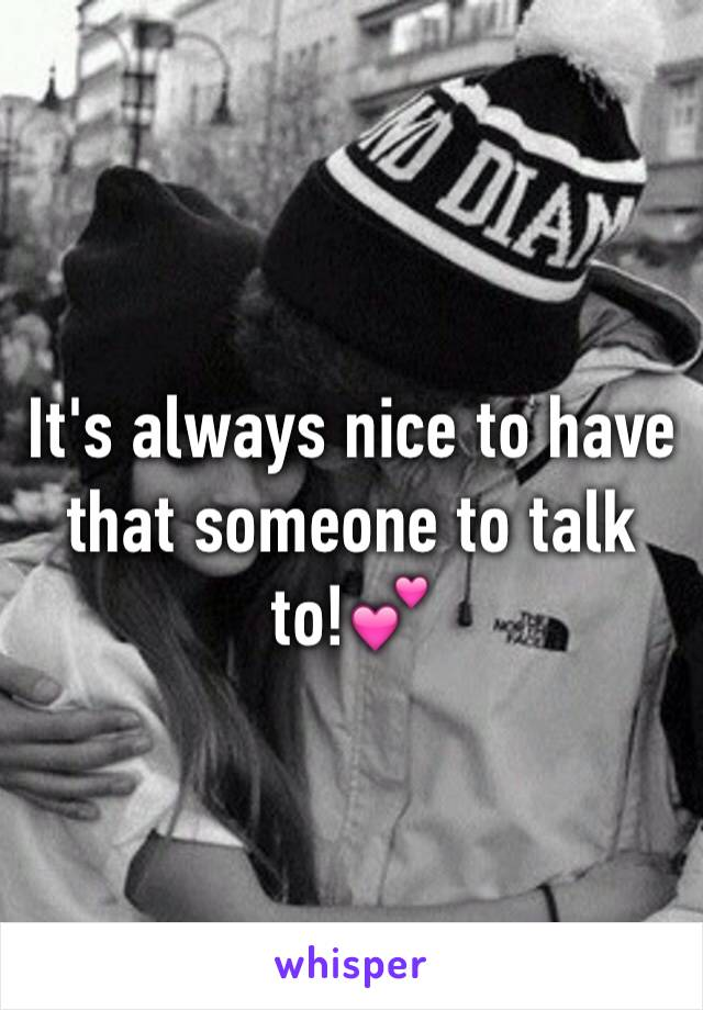 It's always nice to have that someone to talk to!💕