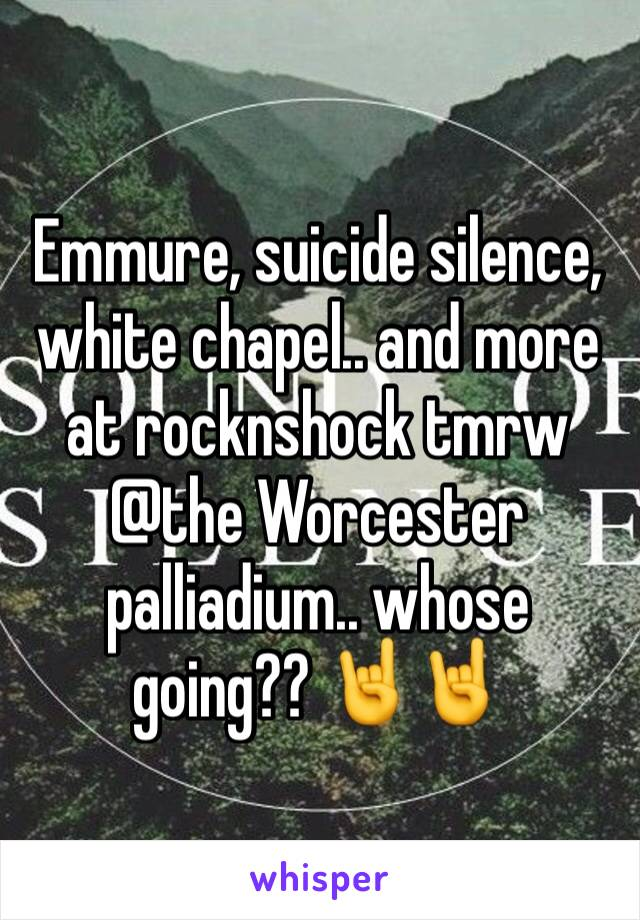 Emmure, suicide silence, white chapel.. and more at rocknshock tmrw @the Worcester palliadium.. whose going?? 🤘🤘