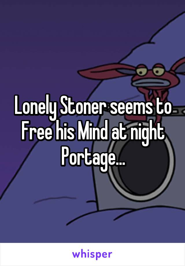 Lonely Stoner seems to Free his Mind at night Portage...