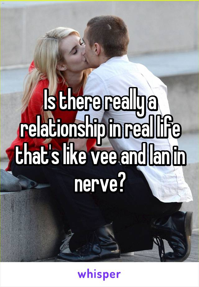Is there really a relationship in real life that's like vee and Ian in nerve?