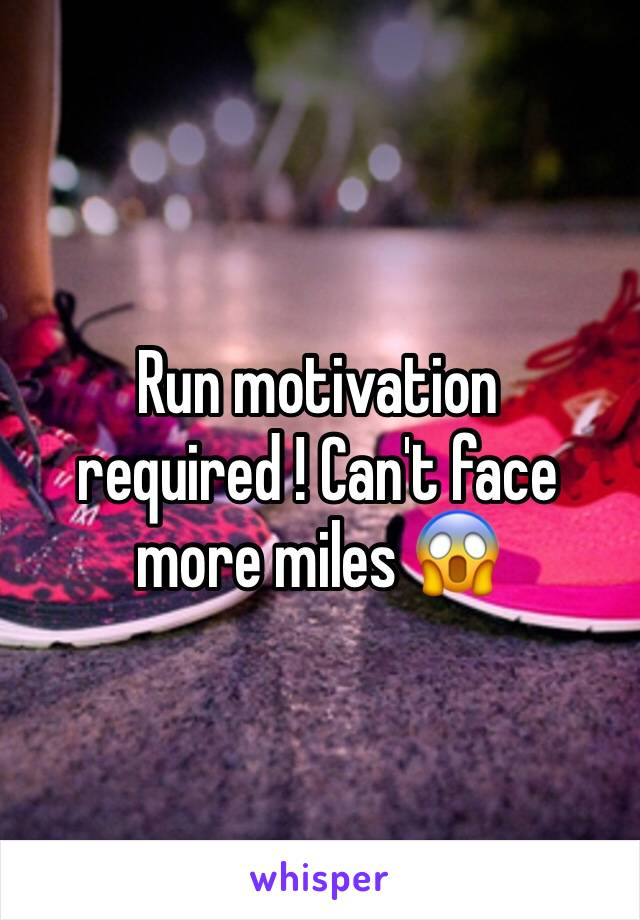 Run motivation required ! Can't face more miles 😱