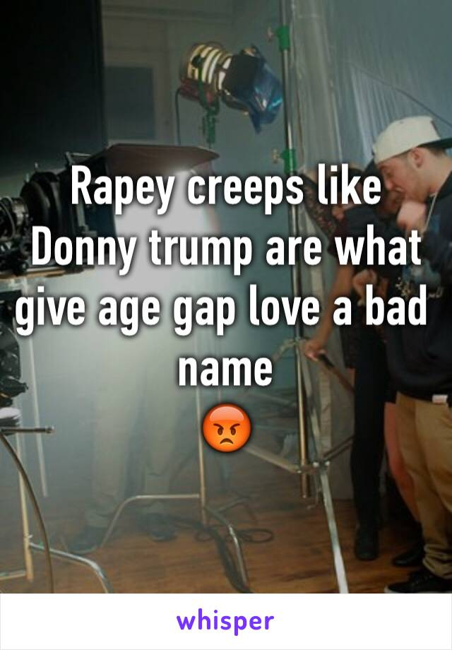 Rapey creeps like Donny trump are what give age gap love a bad  name 😡