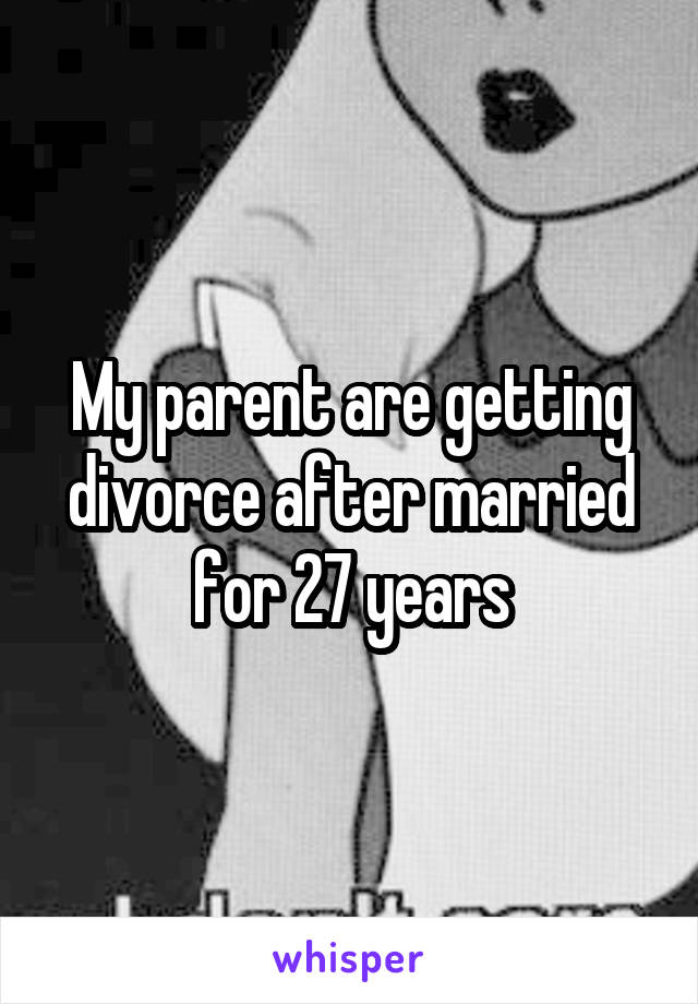 My parent are getting divorce after married for 27 years