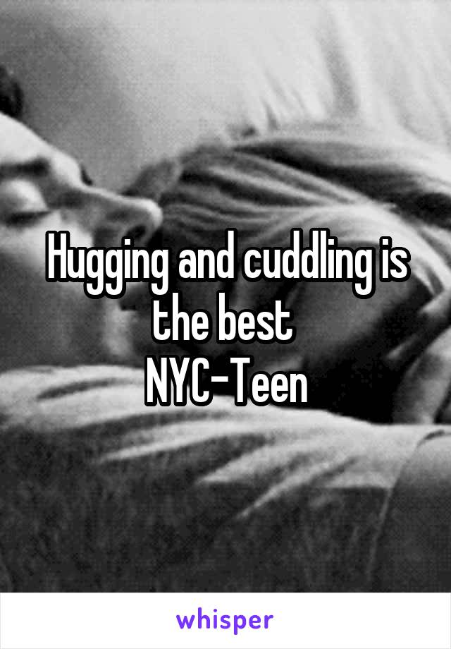 Hugging and cuddling is the best  NYC-Teen