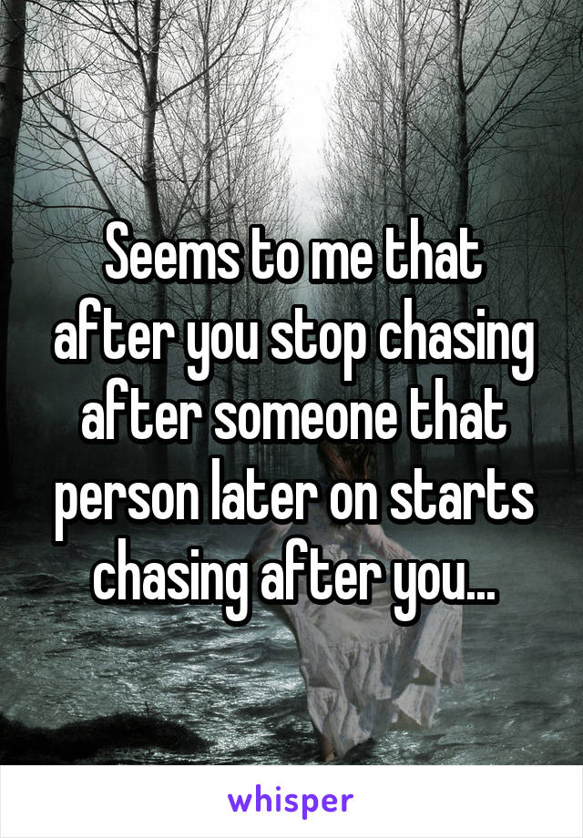 Chasing After You..... Chasing After Me