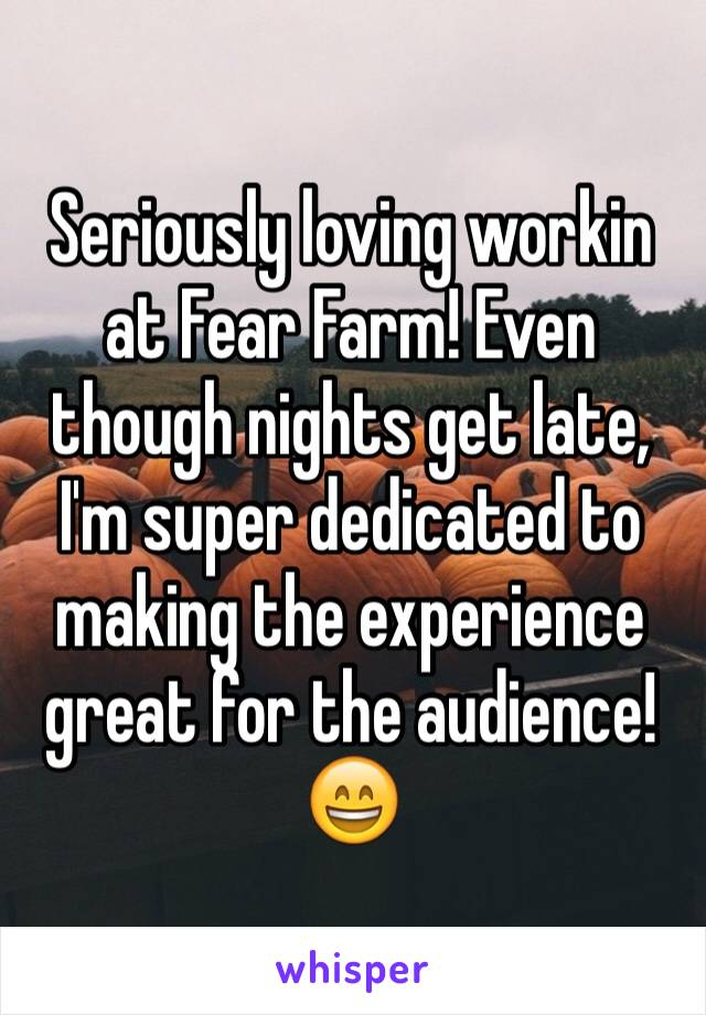 Seriously loving workin at Fear Farm! Even though nights get late, I'm super dedicated to making the experience great for the audience! 😄