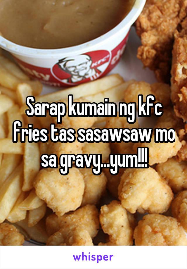 Sarap kumain ng kfc fries tas sasawsaw mo sa gravy...yum!!!