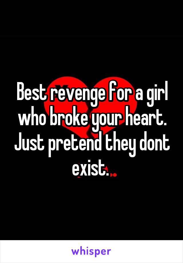 Best revenge for a girl who broke your heart  Just pretend