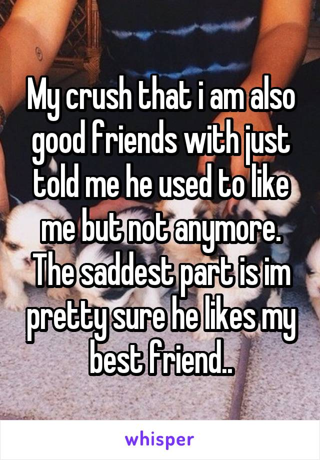 My crush used to like me