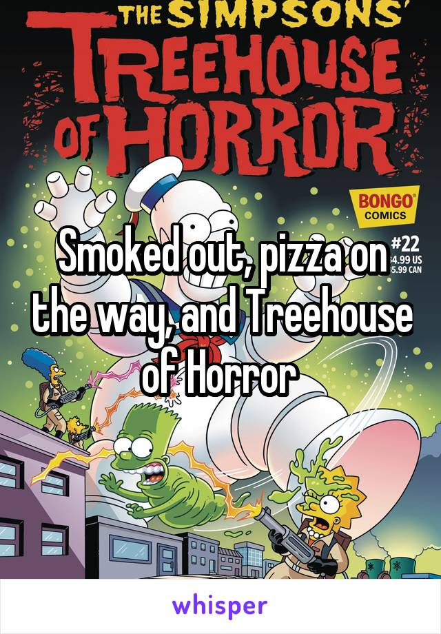 Smoked out, pizza on the way, and Treehouse of Horror