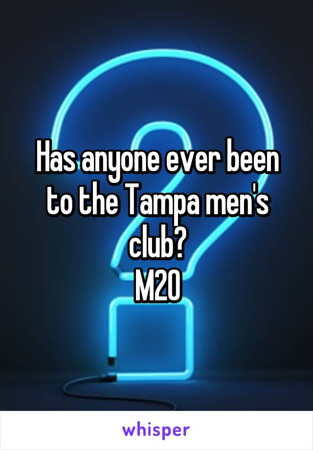 Has anyone ever been to the Tampa men's club? M20