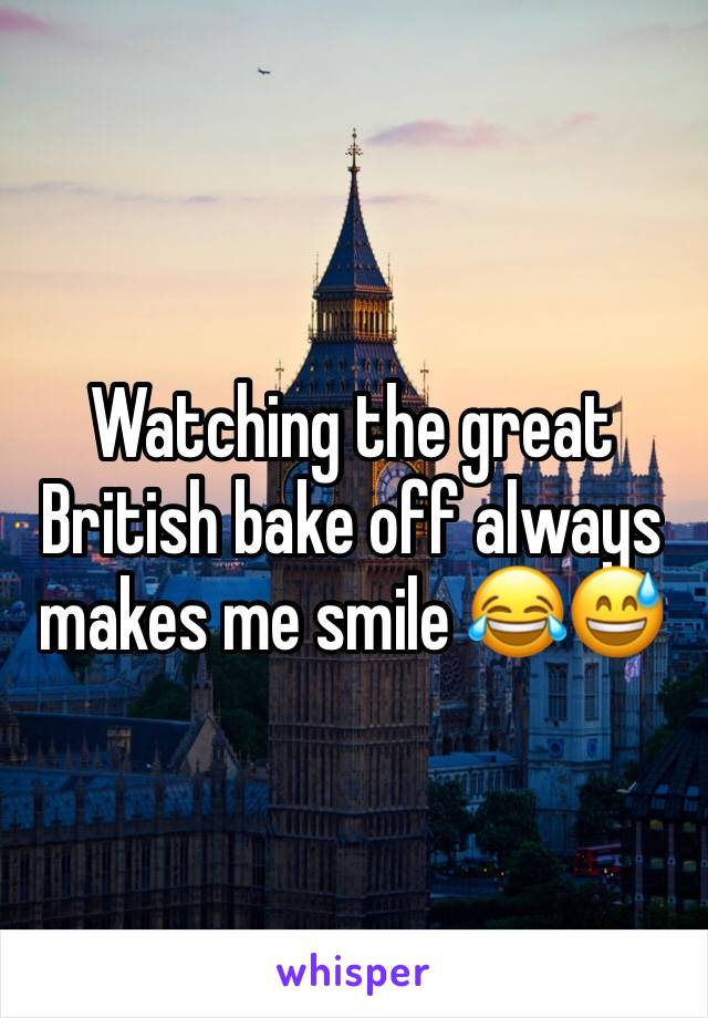 Watching the great British bake off always makes me smile 😂😅