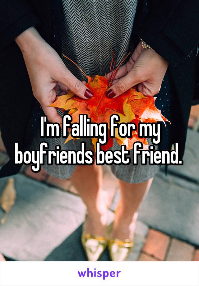 I'm falling for my boyfriends best friend.