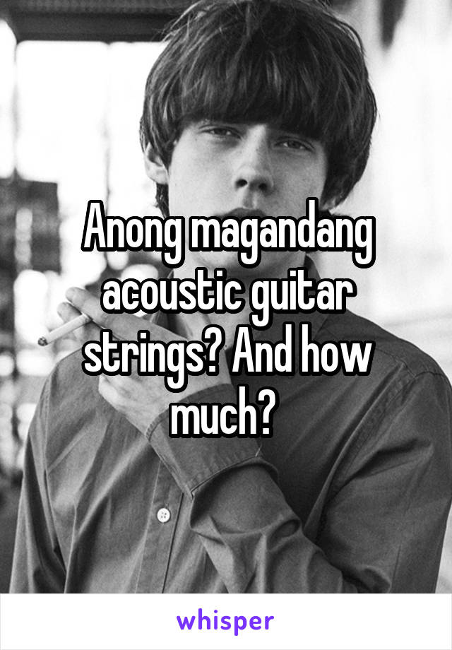 Anong magandang acoustic guitar strings? And how much?