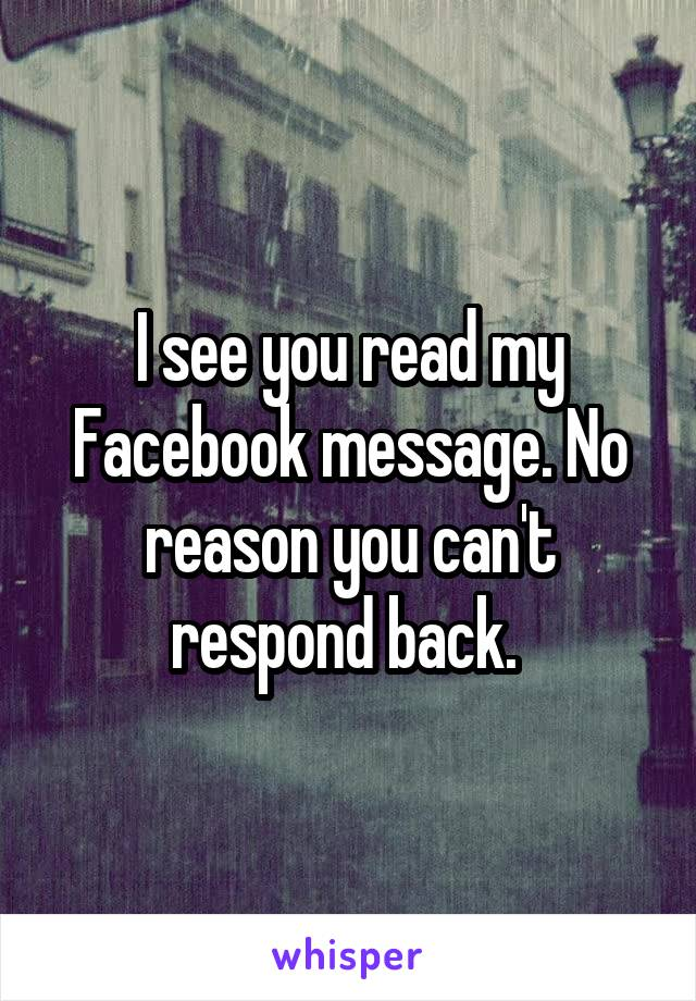 I see you read my Facebook message. No reason you can't respond back.