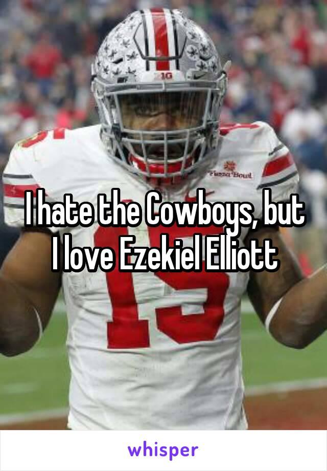 I hate the Cowboys, but I love Ezekiel Elliott