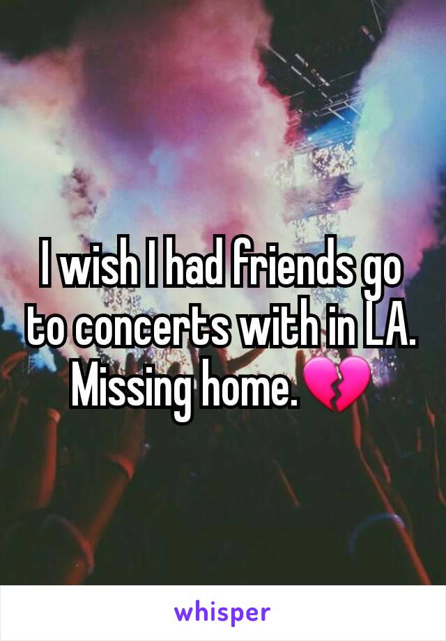 I wish I had friends go to concerts with in LA. Missing home.💔