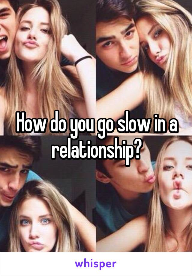 How do you go slow in a relationship?