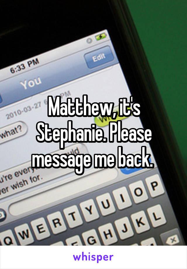 Matthew, it's Stephanie. Please message me back.