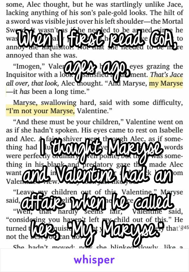 "When I first read CoA, ages ago,    I thought Maryse and Valentine had an affair when he called her, ""My Maryse."""