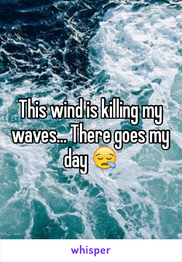 This wind is killing my waves... There goes my day 😪