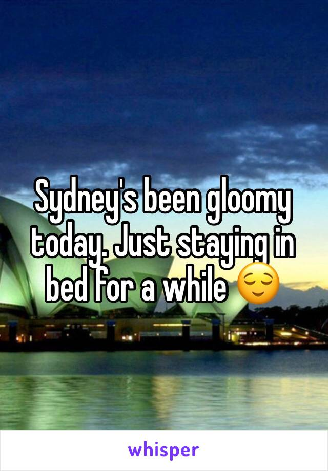 Sydney's been gloomy today. Just staying in bed for a while 😌